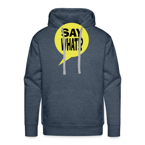 say what - Mannen Premium hoodie