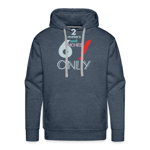 2 meters and 6 inches only - Men's Premium Hoodie
