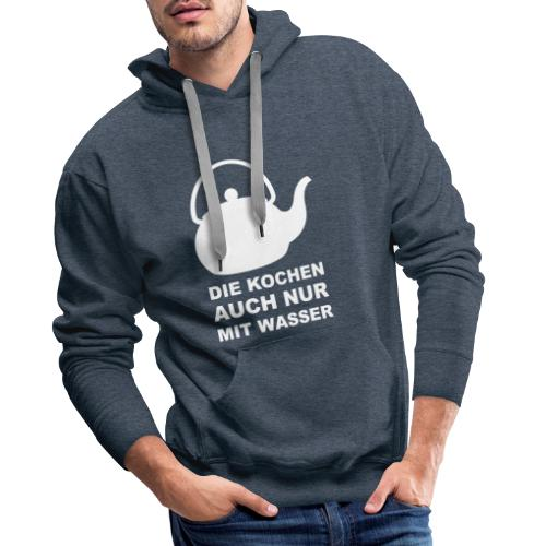 Alle kochen nur mit Wasser - Männer Premium Hoodie