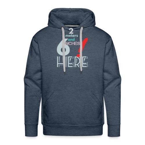 2 meters and 6 inches - Men's Premium Hoodie