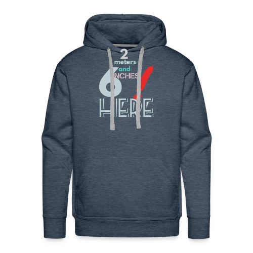2 meters and 6 inches to spare - Men's Premium Hoodie