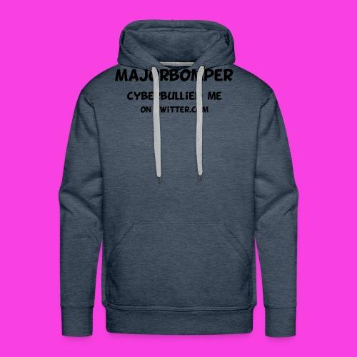 Majorbomper Cyberbullied Me On Twitter.com - Men's Premium Hoodie