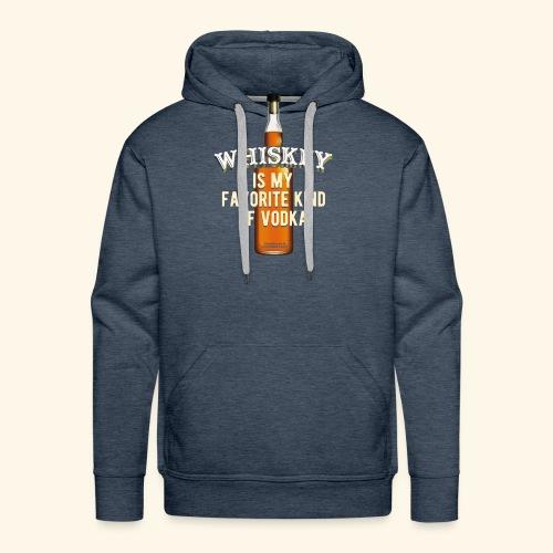 Whiskey Is My Favorite Kind Of Vodka TShirt Design - Männer Premium Hoodie