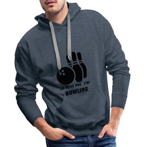 Je peux pas j'ai Bowling - Sweat-shirt à capuche Premium pour hommes