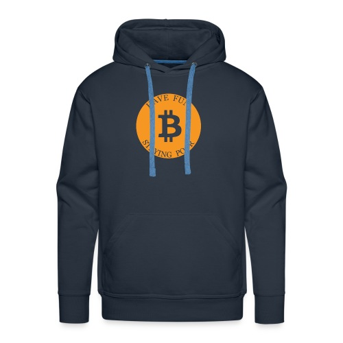 Bitcoin or Have Fun Staying Poor - Mannen Premium hoodie