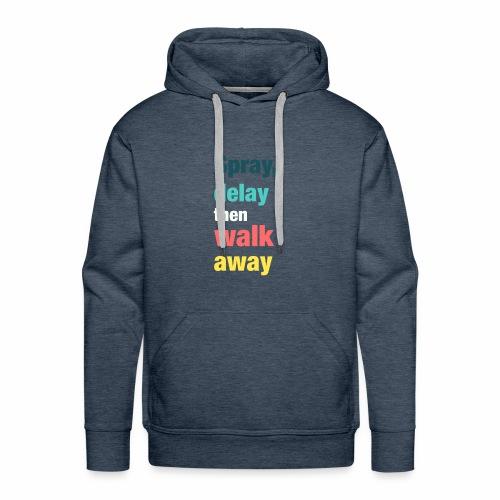 Spray delay then walk away - Men's Premium Hoodie