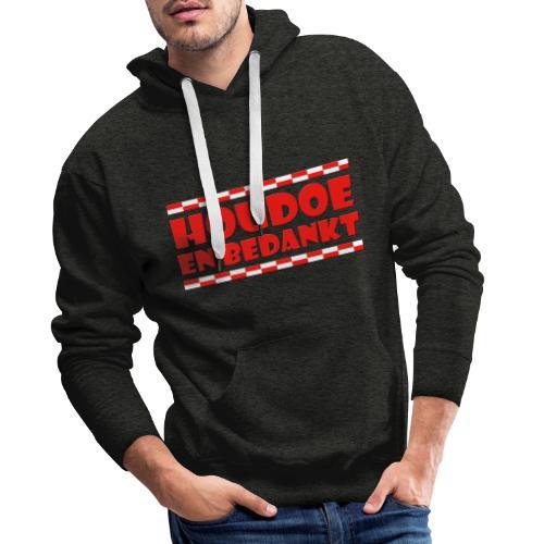 Houdoe en bedankt (met vlag) - Mannen Premium hoodie