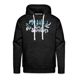 MY LIFE ON SUNDAYS. - Men's Premium Hoodie