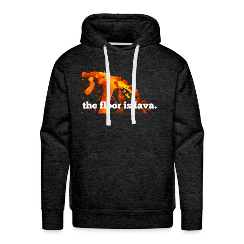 the floor is lava - Männer Premium Hoodie