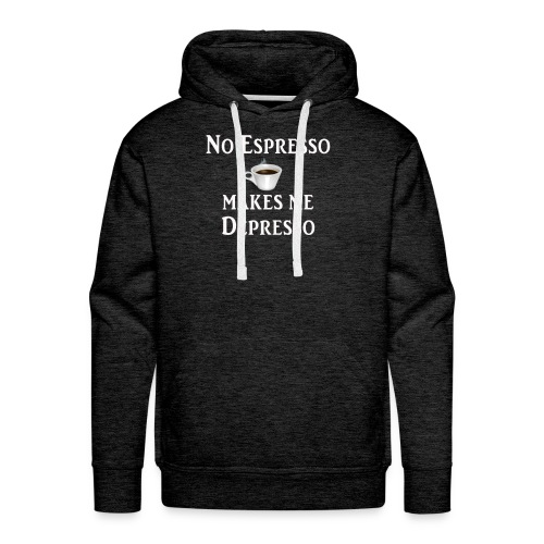 No Esspresso Depresso - Fun T-shirt coffee lovers - Men's Premium Hoodie