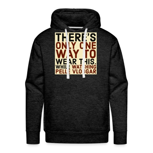There's only one way to wear this. - Premiumluvtröja herr