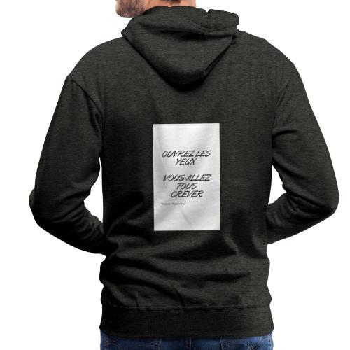 OUVREZ LES YEUX VOUS ALLEZ TOUS CREVER - Sweat-shirt à capuche Premium pour hommes