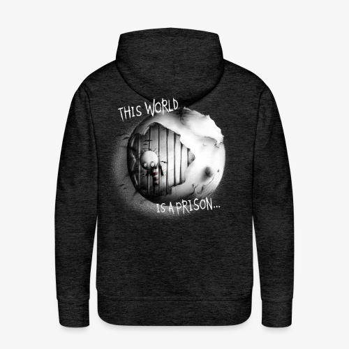 this world is a prison - ONLY ON BLACK/DARK COLORS - Männer Premium Hoodie