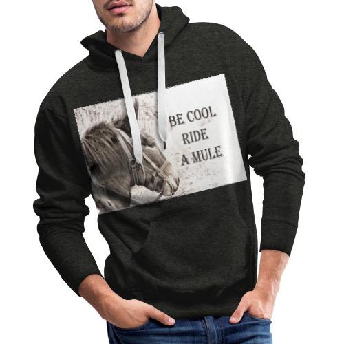 Be Cool Ride A Mule - Männer Premium Hoodie