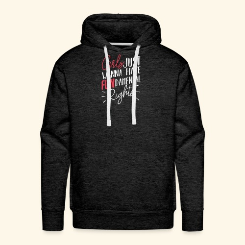 Girls Just Want To Have Fundamental Rights - Männer Premium Hoodie