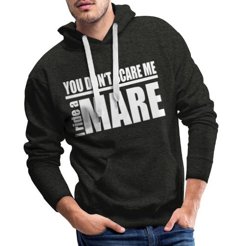 You don't scare me! I ride a mare - Männer Premium Hoodie