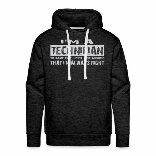I'm a technician that's always right! - Mannen Premium hoodie