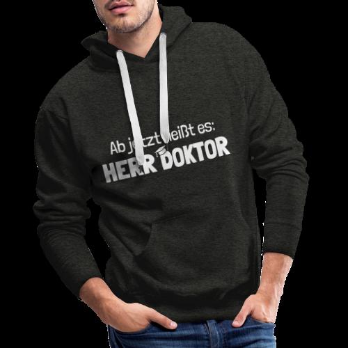 Lustiger Spruch Herr Doktor, Geschenk Doktorarbeit - Männer Premium Hoodie