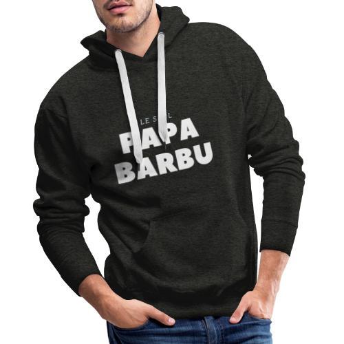 LE SEUL PAPA BARBU - Sweat-shirt à capuche Premium pour hommes