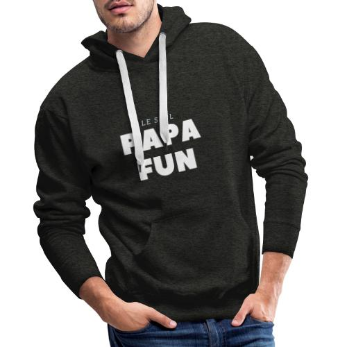 LE SEUL PAPA FUN - Sweat-shirt à capuche Premium pour hommes