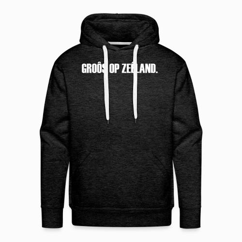 Groôs op Zeêland - Lekker Zeeuws - Mannen Premium hoodie