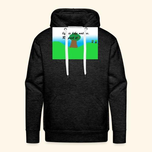Life Is Like Nature. Respect it. - Sweat-shirt à capuche Premium pour hommes