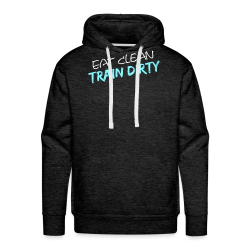Eat Clean - Train Dirty - Männer Premium Hoodie
