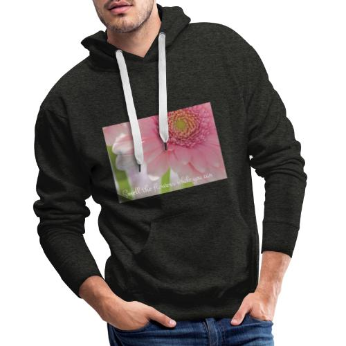 Smell the flowers while you can - Miesten premium-huppari