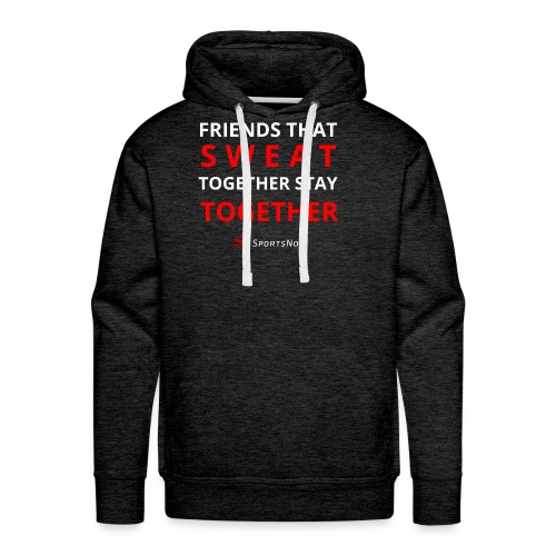 Friends that SWEAT together stay TOGETHER - Männer Premium Hoodie