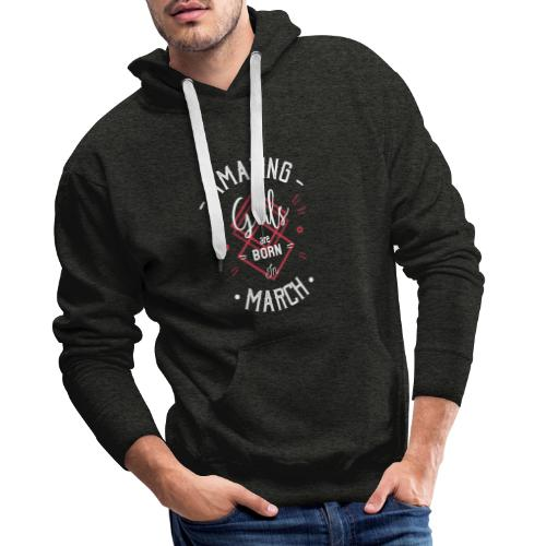 Amazing girls are born in march - Sweat-shirt à capuche Premium pour hommes