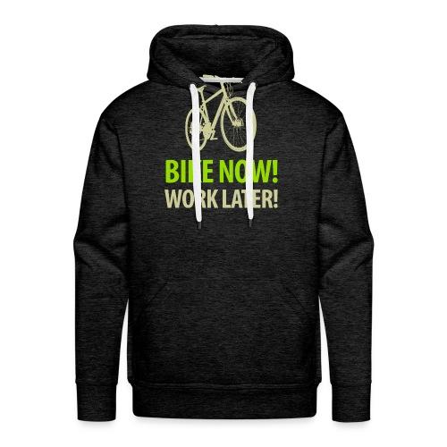 Bike now! Work later! Fahrrad Sattel Kette Radtour - Men's Premium Hoodie