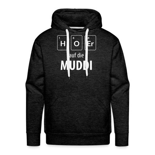 Hör auf die Muddi - Männer Premium Hoodie