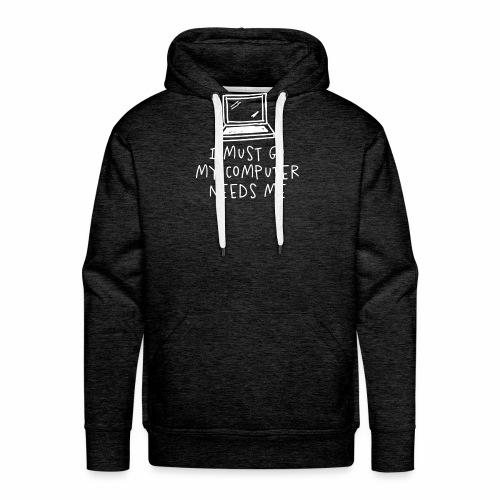 I Must Go My Computer Needs Me T Shirt Funny - Men's Premium Hoodie