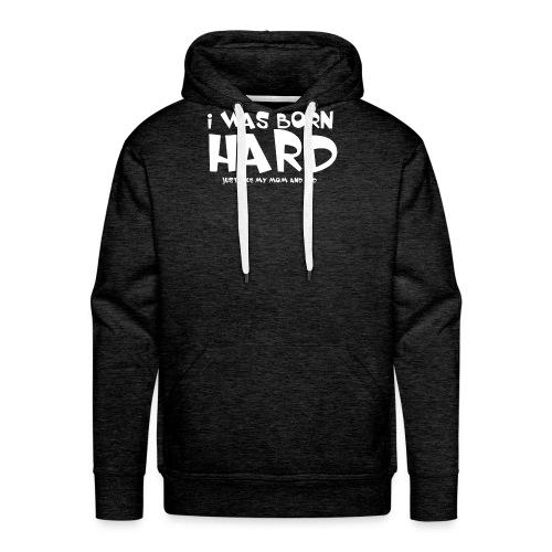 I was born hard - Mannen Premium hoodie