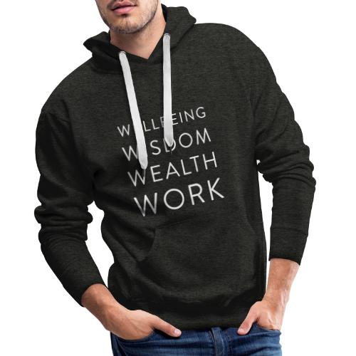 Wellbeing, Wisdom, Wealth, Work - Men's Premium Hoodie