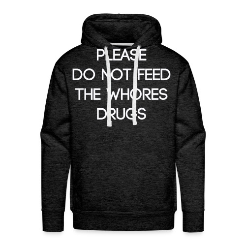 Please do not feed the whores drugs shirt - Men's Premium Hoodie
