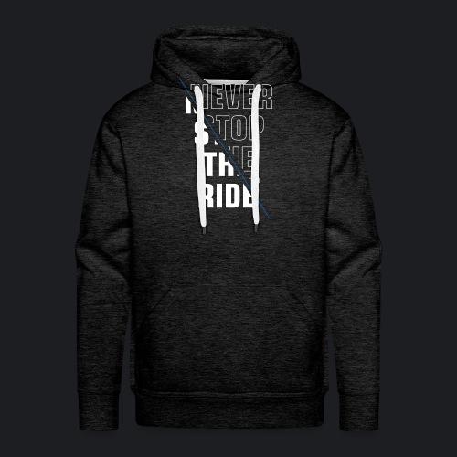 NEVER STOP THE RIDE - Männer Premium Hoodie
