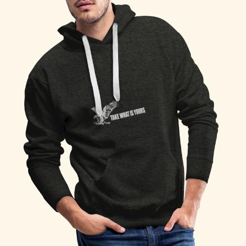 take what is yours - Sudadera con capucha premium para hombre