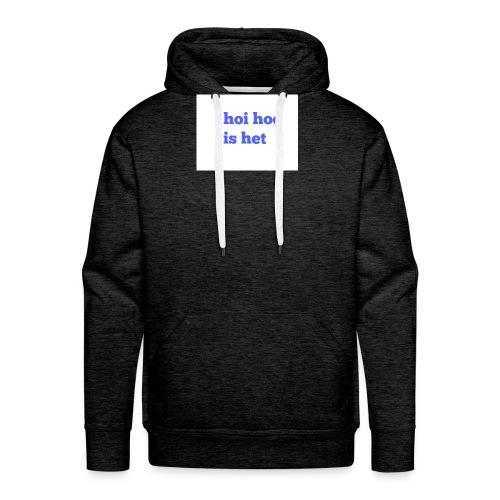 hoi hoe is het - Mannen Premium hoodie