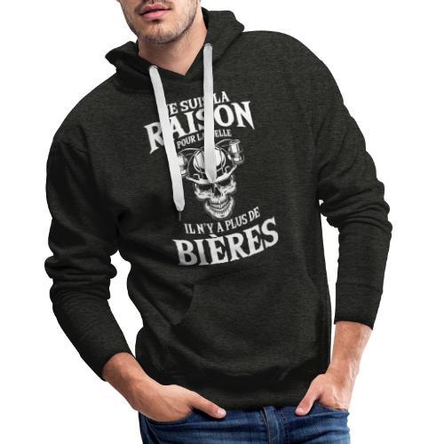 JE SUIS LA RAISON POUR LAQUELLE PLUS DE BIÈRE - Sweat-shirt à capuche Premium pour hommes