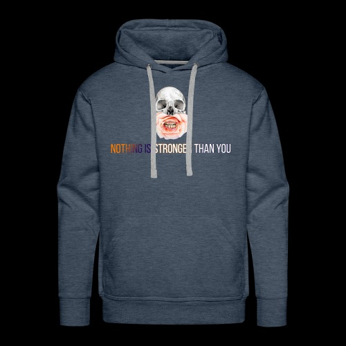 NOTHING IS STRONGER THAN YOU - Männer Premium Hoodie