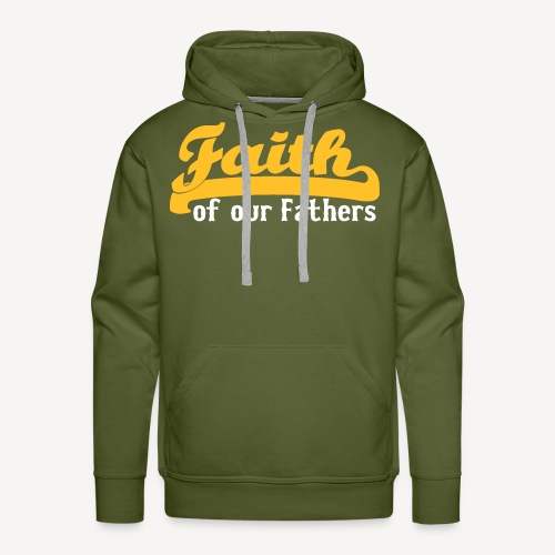 FAITH OF OUR FATHERS - Men's Premium Hoodie