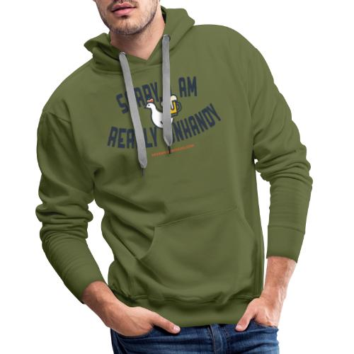 Sorry, I am really unhandy - Mannen Premium hoodie