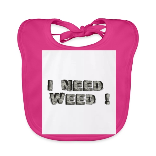 I NEED WEED AUFDRUCK - Baby Bio-Lätzchen
