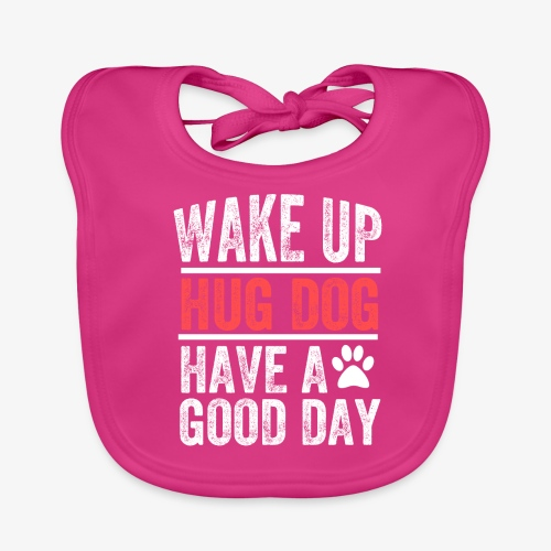 Wake Up! Hug Dog! Have A Good Day! - Baby Organic Bib