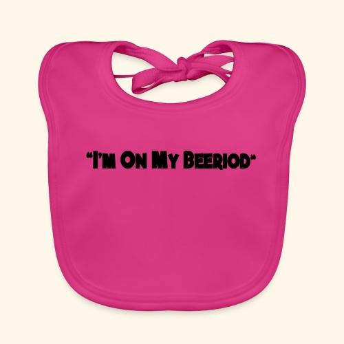 IM ON MY BEERIOD - Baby Organic Bib