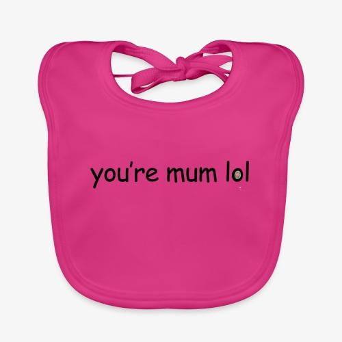 funny 'you're mum lol' text haha - Baby Organic Bib