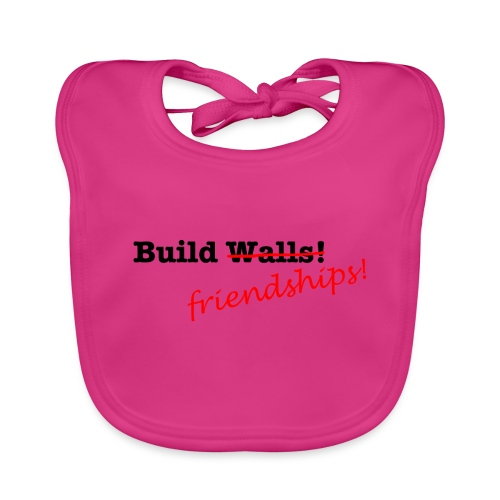 Build Friendships, not walls! - Baby Organic Bib