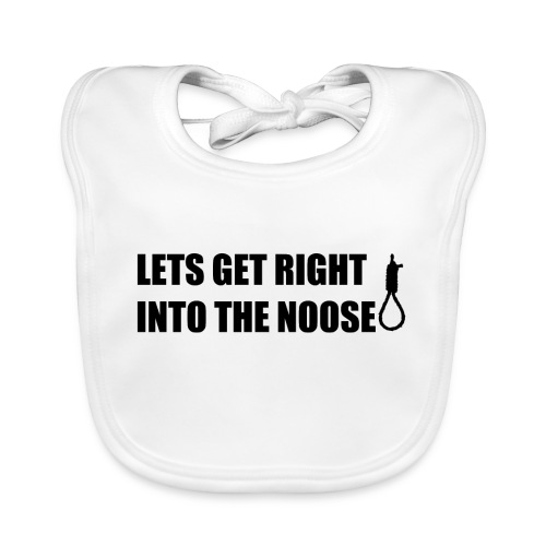 LETS GET RIGHT INTO THE NOOSE Cup - Baby Organic Bib