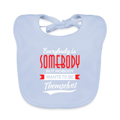 Everybody is somebody but noone wants to be... - Baby biosmekke
